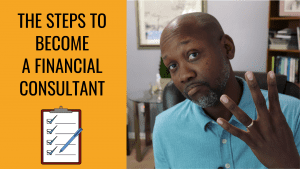 The Steps to Becoming a Financial Consultant