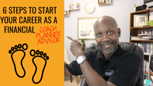 6 Steps on How To Become A Financial Coach, Consultant, Advisor or Planner
